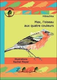 Hibischka - Max, l'oiseau aux quatre couleurs.