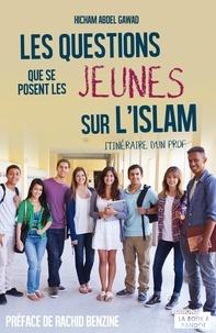 Hicham Abdel Gawad - Les questions que se posent les jeunes sur l'islam - Itinéraire d'un prof.