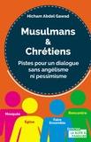 Hicham Abdel Gawad - Musulmans & Chrétiens - Pistes pour un dialogue sans angélisme ni pessimisme.