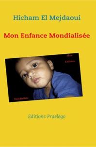Hicham El Mejdaoui - Mon enfance mondialisée.