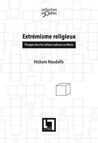 Hicham Houdaifa - Extrémisme religieux, plongée dans les milieux radicaux du Maroc.
