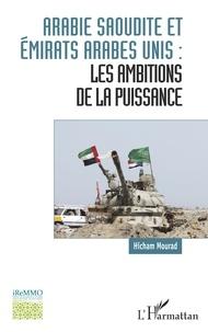 Hicham Mourad - Arabie saoudite et  Emirats arabes unis : les ambitions de la puissance.