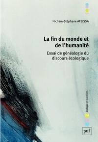 Hicham-Stéphane Afeissa - La fin du monde et de l'humanité - Essai de généalogie du discours écologique.