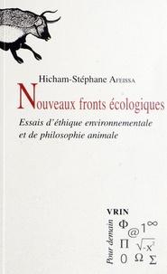 Hicham-Stéphane Afeissa - Nouveaux fronts écologiques - Essais d'éthique environnementale et de philosophie animale.