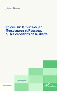 Hichem Ghorbel - Etudes sur le XVIIIe siècle : Montesquieu et Rousseau - ou les conditions de la liberté.