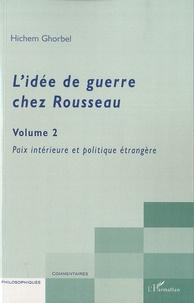 Hichem Ghorbel - L'idée de guerre chez Rousseau - Volume 2 Paix intérieure et politique étrangère.