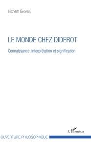 Hichem Ghorbel - Le monde chez Diderot - Connaissance, interprétation et signification.