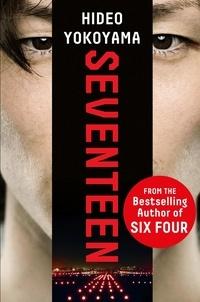 Hidéo Yokoyama et Louise Heal Kawai - Seventeen - the new novel from the bestselling Japanese sensation.