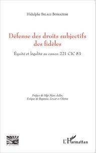 Défense des droits subjectifs des fidèles- Equité et légalité au canon 221 CIC 83 - Hidulphe Bilali Bonazebi pdf epub