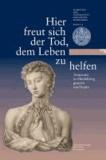 Hier freut sich der Tod, dem Leben zu helfen - Anatomie in Heidelberg gestern und heute. Eine Ausstellung der Universitätsbibliothek Heidelberg und des Instituts für Anatomie und Zellbiologie der Universität Heidelberg.