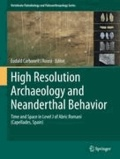 Eudald Carbonell i Roura - High Resolution Archaeology and Neanderthal Behavior - Time and Space in Level J of Abric Romaní (Capellades, Spain).
