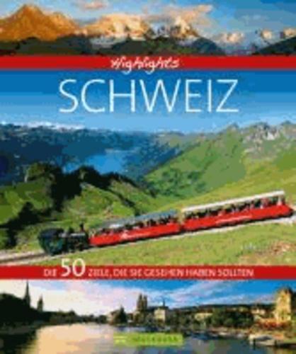 Highlights Schweiz - Die 50 Ziele, die Sie gesehen haben sollten.