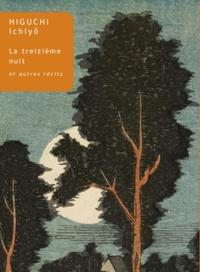 Higuchi Ichiyô - La Treizième Nuit - Et autres récits.