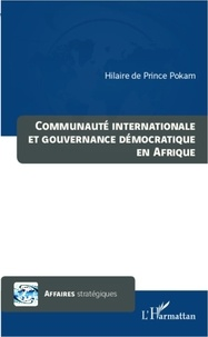 Hilaire de Prince Pokam - Communauté internationale et gouvernance démocratique en Afrique.
