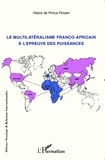 Hilaire de Prince Pokam - Le multilatéralisme franco-africain à l'épreuve des puissances.