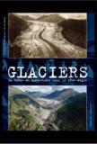 Hilaire Dumoulin et Amédée Zryd - Glaciers - Passé-présent du Rhône au Mont Blanc sous le même angle.