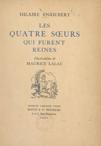 Hilaire Enjoubert et Maurice Lalau - Les quatre sœurs qui furent reines.