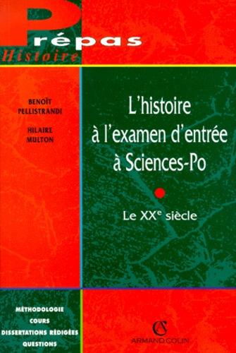 Hilaire Multon et Benoît Pellistrandi - L'HISTOIRE A L'EXAMEN D'ENTREE A SCIENCES-PO. - Le XXème siècle.