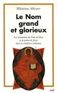 Hilarion Alfeyev - Le Nom grand et glorieux - La vénération du Nom de Dieu et la prière de Jésus dans la tradition orthodoxe.