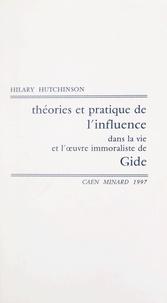 Hilary Hutchinson - Théories et pratique de l'influence dans la vie et l'œuvre immoraliste de Gide.
