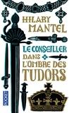 Hilary Mantel - Le Conseiller Tome 1 : Dans l'ombre des Tudors.