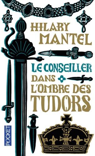 Le Conseiller Tome 1 Dans l'ombre des Tudors