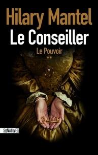 Hilary Mantel - Le Conseiller Tome 2 : Le pouvoir.