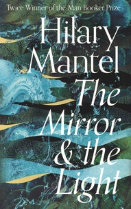 Hilary Mantel - The Mirror and the Light - The Wolf Hall Trilogy 3.