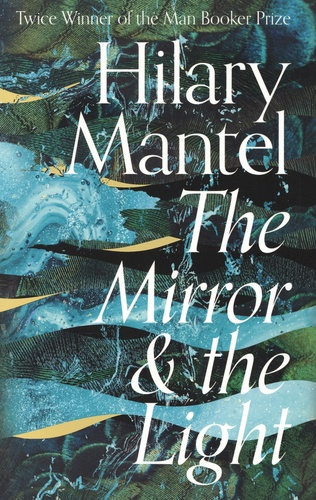 The Mirror and the Light. The Wolf Hall Trilogy 3