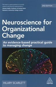 Hilary Scarlett - Neuroscience for Organizational Change - An Evidence-Based Practical Guide to Managing Change.