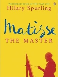 Hilary Spurling - Matisse the Master.