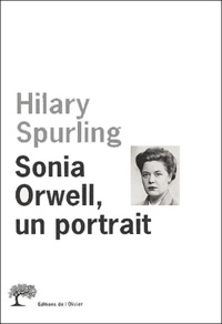 Hilary Spurling - Sonia Orwell, un portrait.