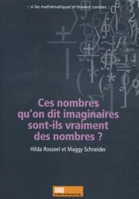 Hilda Rosseel et Maggy Schneider - Ces nombres qu'on dit imaginaires sont-ils vraiment des nombres ?.