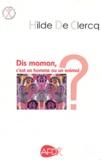 Hilde De Clercq - Dis maman, c'est un homme ou un animal ? - A propos de l'autisme.