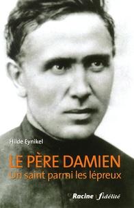 Hilde Eynikel - Le père Damien - Un saint parmi les lépreux.