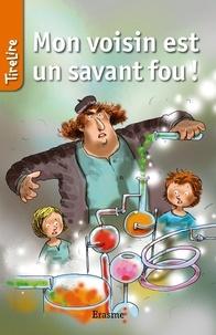 Hilde Heynickx et  Benoît Hornyak - Mon voisin est un savant fou ! - Une histoire pour la jeunesse.