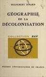 Hildebert Isnard et Pierre George - Géographie de la décolonisation.