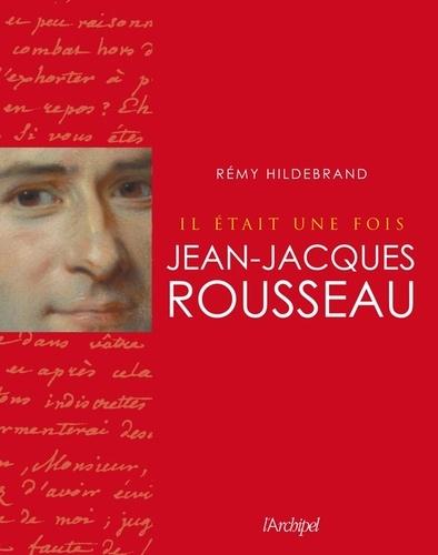 Hildebrand - Il était une fois Jean-Jacques Rousseau.