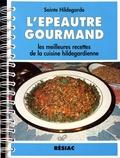 Hildegarde de Bingen - L'épeautre gourmand - Les meilleures recettes de la cuisine hildegardienne.