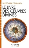 Hildegarde de Bingen - Le livre des oeuvres divines.