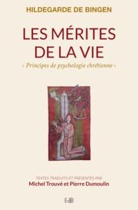 Hildegarde de Bingen - Les mérites de la vie - Principes de psychologie chrétienne.