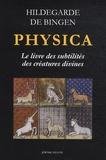 Hildegarde de Bingen - Physica, Le Livre des subtilités des créatures divines - Les plantes, les éléments, les pierres, les métaux, les arbres, les poissons, les animaux et les oiseaux.