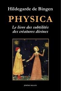 Hildegarde de Bingen - Physica - Livre des subtilités des créatures divines : Précédé de Au jardin d'Hildegarde et Imaginez, imaginez....