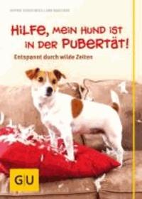 Hilfe, mein Hund ist in der Pubertät! - Entspannt durch wilde Zeiten.