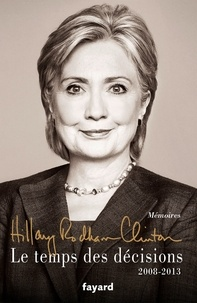 Hillary Clinton - Le temps des décisions - 2008-2013.