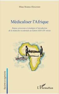 Hines Mabika Ognandzi - Médicaliser l'Afrique - Enjeux, processus et stratégies d'introduction de la médecine occidentale au Gabon (XIXe-XXe siècle).