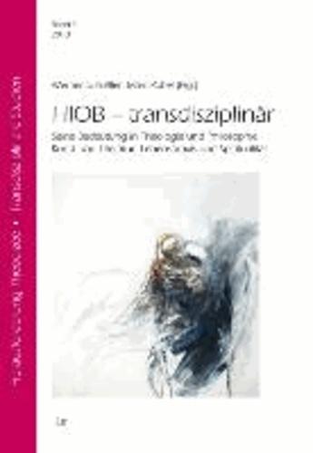 HIOB - transdisziplinär - Seine Bedeutung in Theologie und Philosophie, Kunst und Literatur, Lebenspraxis und Spiritualität.