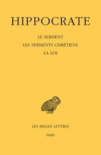 Hippocrate - Oeuvres Tome 1, 2e partie : Le serment ; Les serments chrétiens ; La loi.