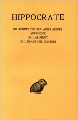 Hippocrate - Oeuvres - Tome 6, 2e partie, Des régimes des maladies aigües ; Appendice ; De l'aliment ; De l'usage des liquides.