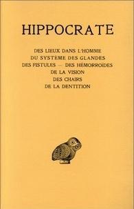 Hippocrate - Oeuvres - Tome 13, Des lieux dans l'homme ; Du système des glandes ; Des fistules ; Des hémorroïdes ; De la vision ; Des chairs ; De la dentition.